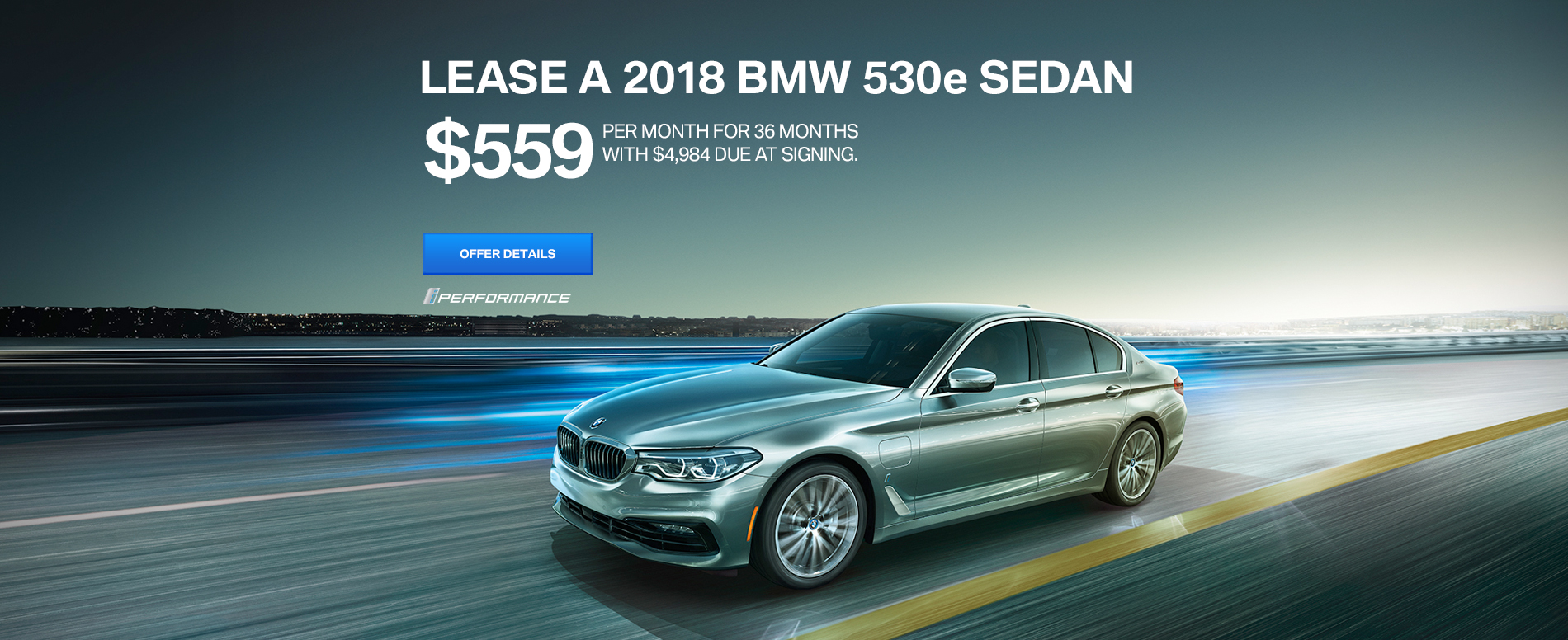 LEASE A 2018 530e iPERFORMANCE SEDAN FOR $559/MO FOR 36 MONTHS,