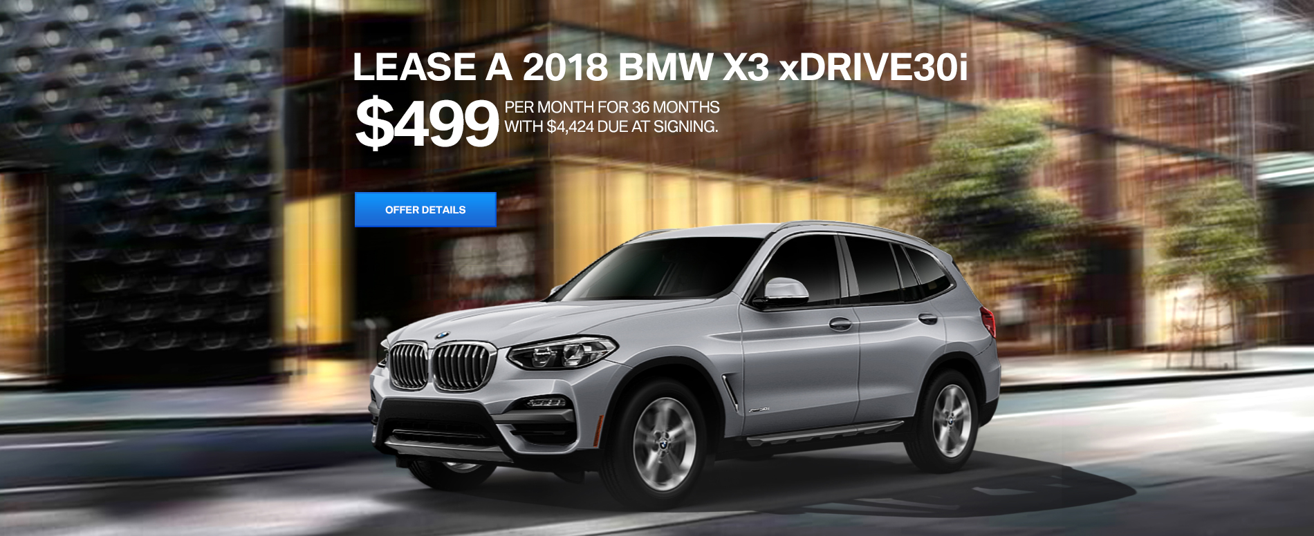 LEASE A 2018 X3 xDRIVE30i FOR $499 /MO FOR 36 MONTHS WITH $4,424