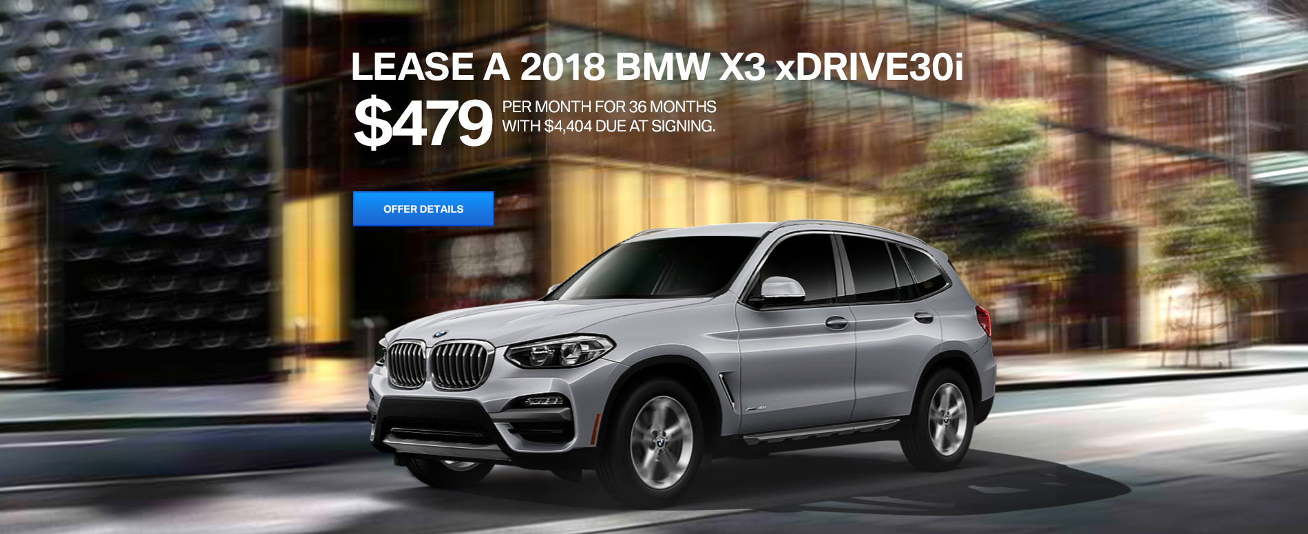 LEASE A 2018 X3 xDRIVE30i FOR $479 /MO FOR 36 MONTHS.