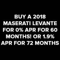 Buy a 2018 Levante  with 0% APR for 60 months or 1.9%APR for 72 months